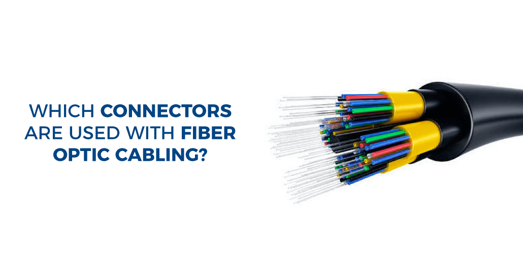 Which connectors are used with fiber optic cabling?