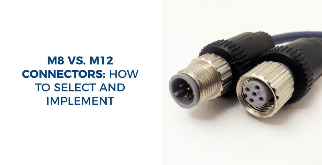 M8 vs. M12 Connectors: How to select and implement - Readytogocables